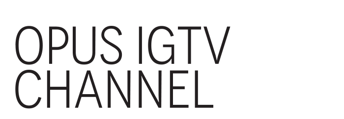 The OPUS IGTV channel is now up and running!