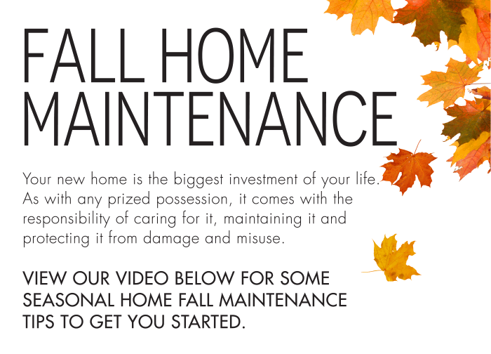 View our video below for some seasonal home fall maintenance tips to get you started.