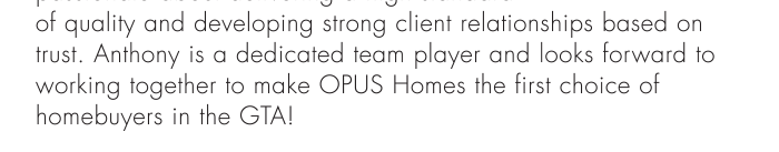 dedicated team player and looks forward to working together to make OPUS Homes the first choice of homebuyers in the GTA!