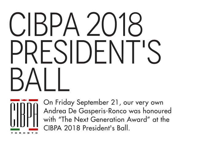 """On Friday September 21, our very own Andrea De Gasperis-Ronco was honoured with """"The Next Generation Award"""" at the CIBPA 2018 President's Ball. CIBPA (The Canadian Italian Business and Professional Association) of Toronto is a non-for-profit organization with a mission to promote and cultivate the business, professional, cultural and social interests of men and women of Canadian Italian heritage."""