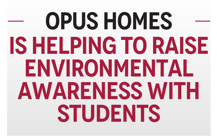 OPUS Homes Is Helping To Raise Environmental Awareness With Students