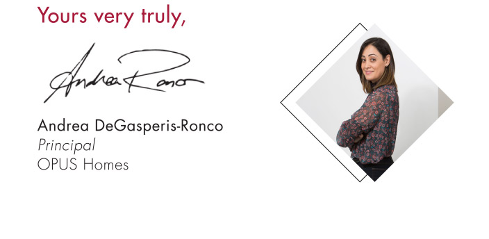 Yours very truly, Andrea DeGasperis-Ronco President OPUS Homes