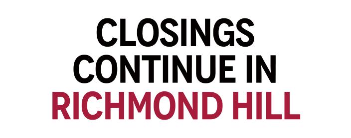 Closings Continue In Richmond Hill