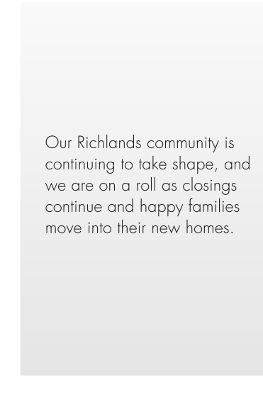 Our Richlands community is continuing to take shape, and we are on a roll as closings continue and happy families move into their new homes.