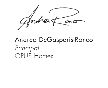 Yours very truly, Andrea DeGasperis-Ronco Principal OPUS Homes
