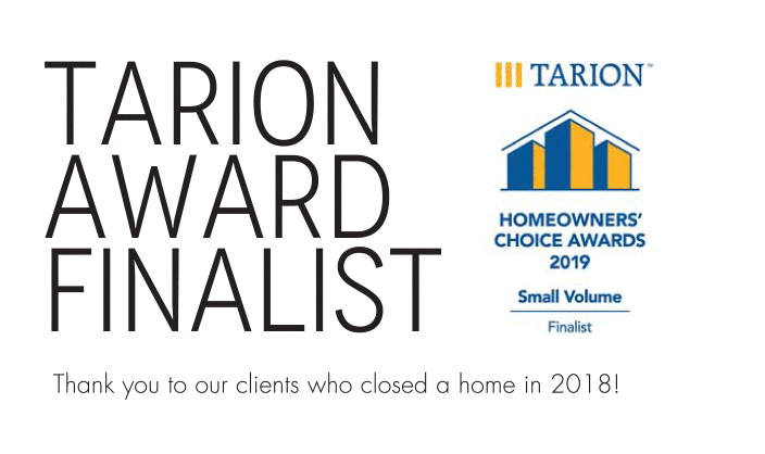 Tarion Award Finalist Tarion Homeowners Choice Awards 2019 Small Volume Finalist Thank you to our clients who closed a home in 2018!
