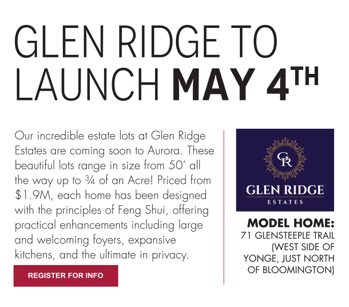 Glen Ridge to Launch May 4th MODEL HOME: 71 Glensteeple Trail (west side of Yonge, just north of Bloomington)