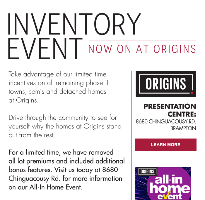 Inventory Event Now On At Origins Take advantage of our limited time incentives on all remaining phase 1 towns, semis and detached homes at Origins.  Drive through the community to see for yourself why the homes at Origins stand out from the rest.