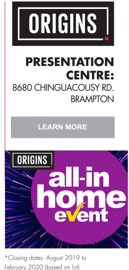 ORIGINS Presentation Centre: 8680 Chinguacousy Rd. Brampton Learn More