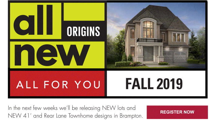 Origins New Lots. New Designs.  In the next few weeks we'll be releasing NEW lots and NEW 41' and Rear Lane Townhome designs in Brampton.