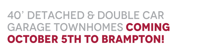 Origins 40' Detached & Double Car Garage Townhomes Coming October 5th To Brampton!
