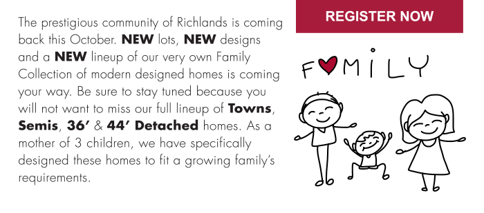 Be sure to stay tuned because you will not want to miss our full lineup of Towns, Semis, 36' & 44' Detached homes. As a mother of 3 children, we have specifically designed these homes to fit a growing family's requirements.