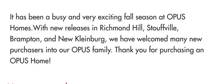 It has been a busy and very exciting fall season at OPUS Homes.With new releases in Richmond Hill, Stouffville, Brampton, and New Kleinburg, we have welcomed many new purchasers into our OPUS family. Thank you for purchasing an OPUS Home!