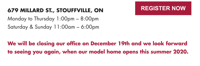 Register Now We will be closing our office on December 19th and we look forward to seeing you again, when our model home opens this summer 2020. Register Now