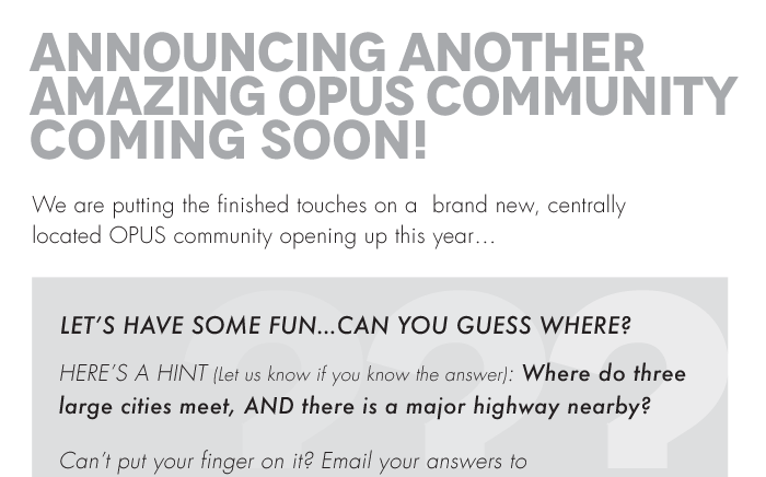 Announcing another amazing Opus Community Coming soon! We are putting the finished touches on a brand new, centrally located OPUS community opening up this year… Let's have some fun…can you guess where?