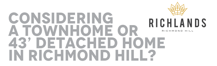 Richlands  Considering A Townhome Or 43' Detached Home In Richmond Hill?