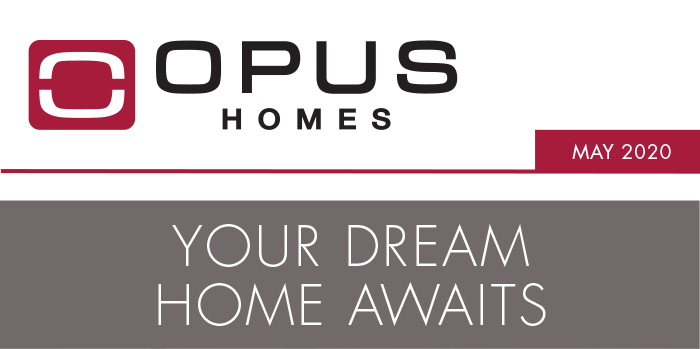 OPUS Homes - May 2020 your dream home awaits
