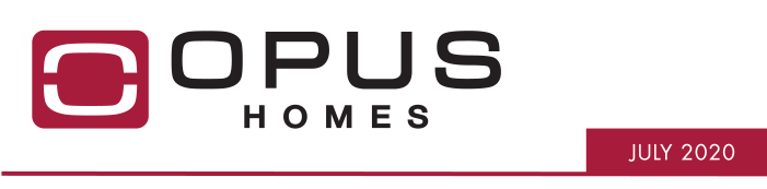 OPUS Homes - July 2020 It's Been A Busy  Month For Us!