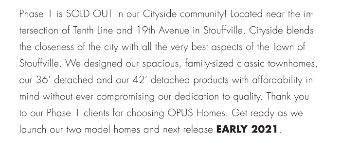 We designed our spacious, family-sized classic townhomes, our 36' detached and our 42' detached products with affordability in mind without ever compromising our dedication to quality.