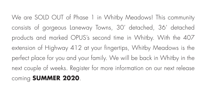 We will be back in Whitby in the next couple of weeks. Register for more information on our next release coming SUMMER 2020.