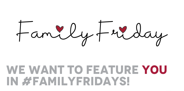 Family Friday We Want To Feature You In #FamilyFridays!