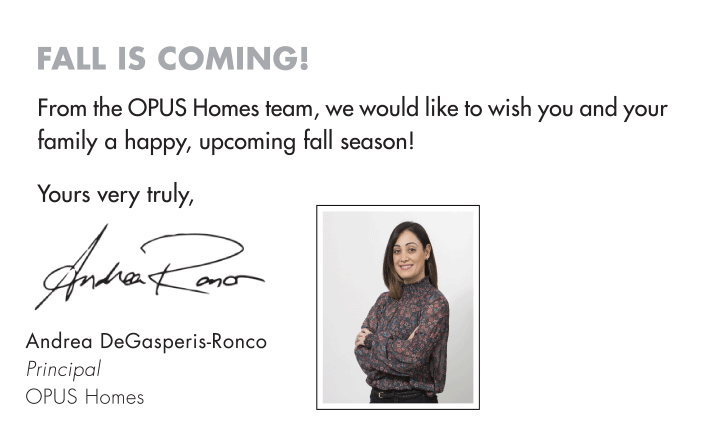 Fall is coming! From the OPUS Homes team, we would like to wish you and your family a happy, upcoming fall season!