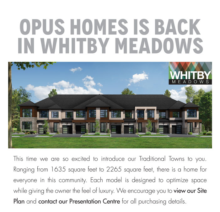 OPUS Homes is back in Whitby Meadows This time we are so excited to introduce our Traditional Towns to you. Ranging from 1635 square feet to 2265 square feet, there is a home for everyone in this community. Each model is designed to optimize space while giving the owner the feel of luxury. We encourage you to view our Site Plan and contact our Presentation Centre for all purchasing details.