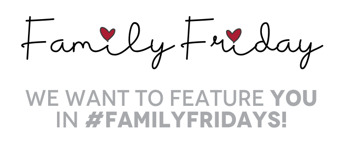 we Want to Feature you in #FamilyFridays!