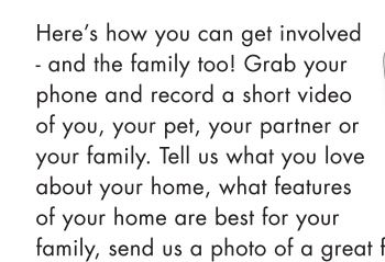 and the family too! Grab your phone and record a short video of you, your pet, your partner or your family. Tell us what you love about your home, what features of your home are best for your family, send us a photo of a great family moment in your home, or EMAIL us a question you've been pondering. Send it via EMAIL with the subject line: #FamilyFriday entry. Your video or written question could be used in a future #FamilyFridays video and we'll be sure to keep your name private (unless you tell us otherwise).